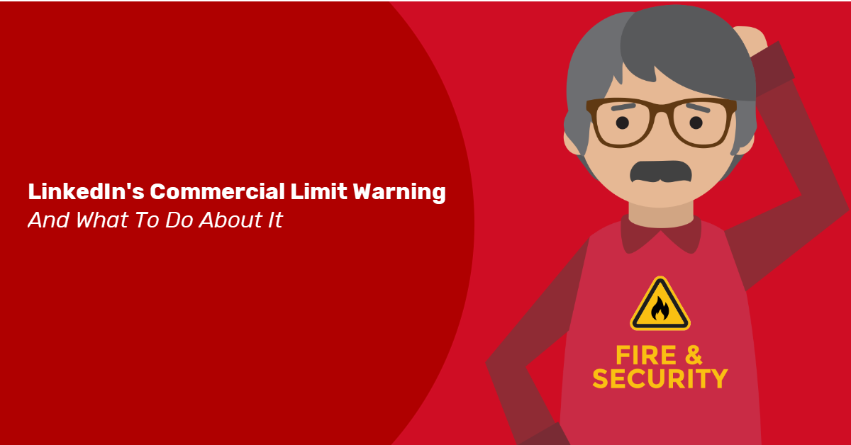 Are You Seeing The LinkedIn Warning About Reaching The Commercial Limit For Searches For Fire and Security Leads