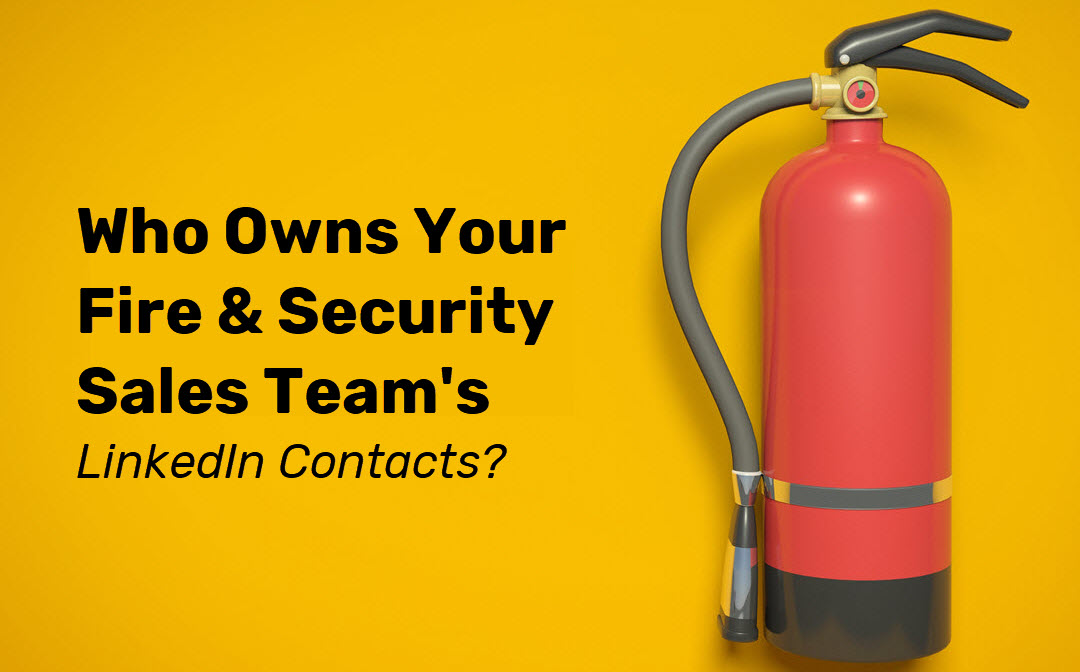 Who Owns Your Fire & Security Sales Team's LinkedIn Contacts?