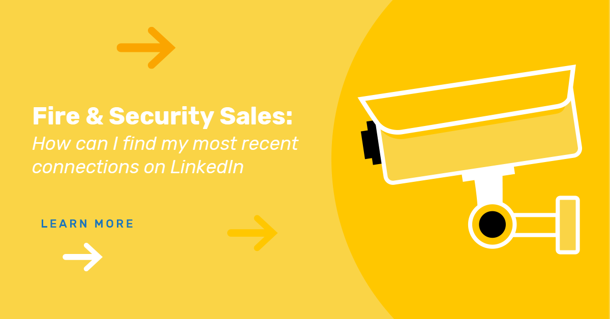 Fire & Security Sales: How can I find my most recent connections on LinkedIn