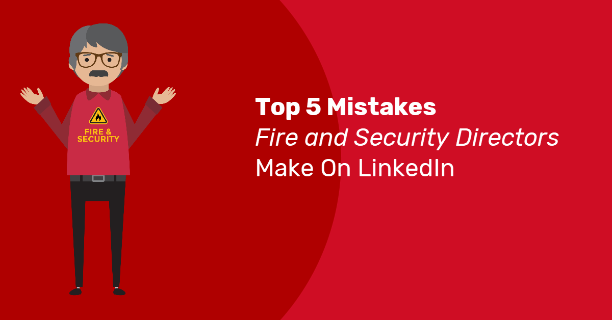 Top 5 Mistakes Fire & Security Directors Make On LinkedIn