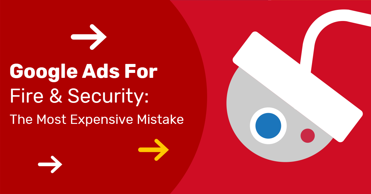 Google Ads For Fire & Security – Your Most Expensive Mistake