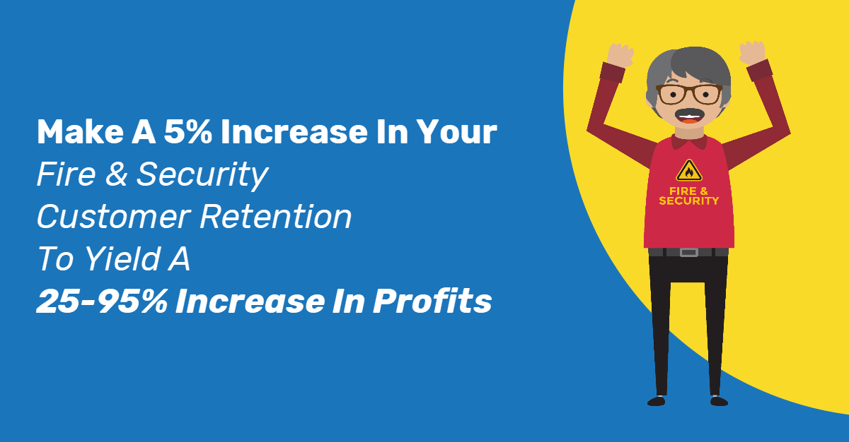 Make A 5% Increase In Your Fire & Security Customer Retention To Yield A 25-95% Increase In Profits