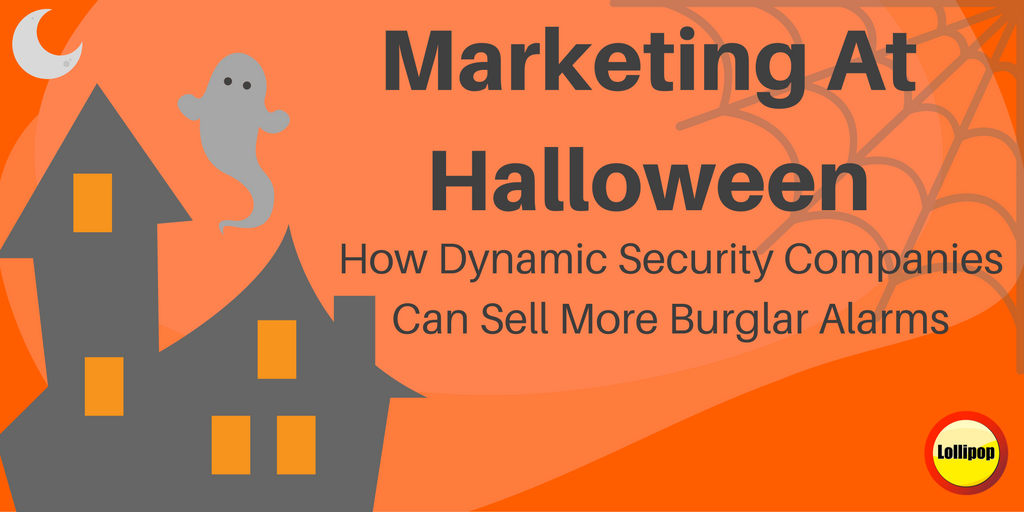 Marketing At Halloween – How Dynamic Security Companies Can Sell More Burglar Alarms