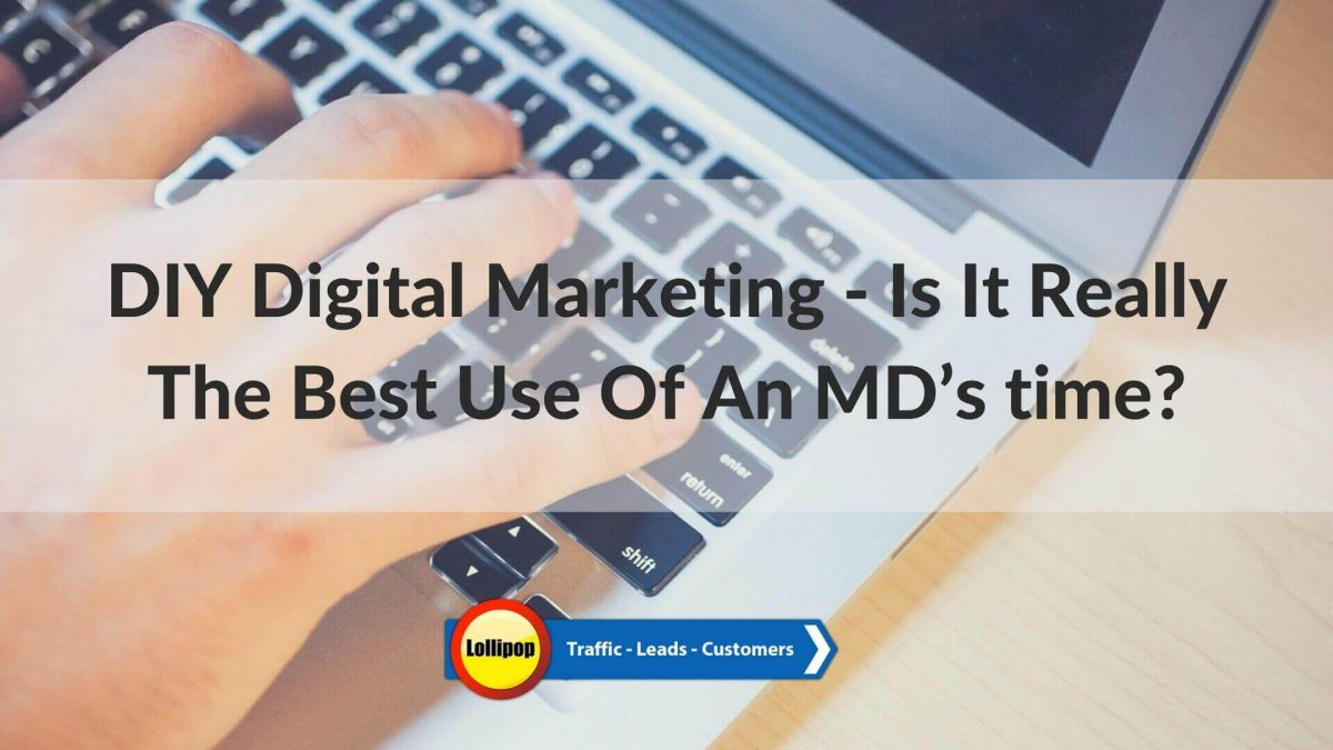 DIY Digital Marketing – Is It Really The Best Use Of A Fire & Security MD's time?