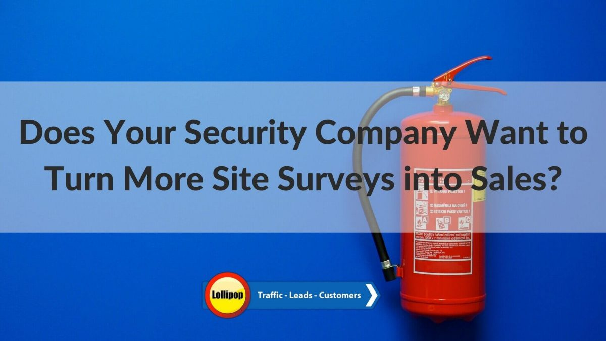 Does your Security Company want to turn more Site Surveys into Sales?