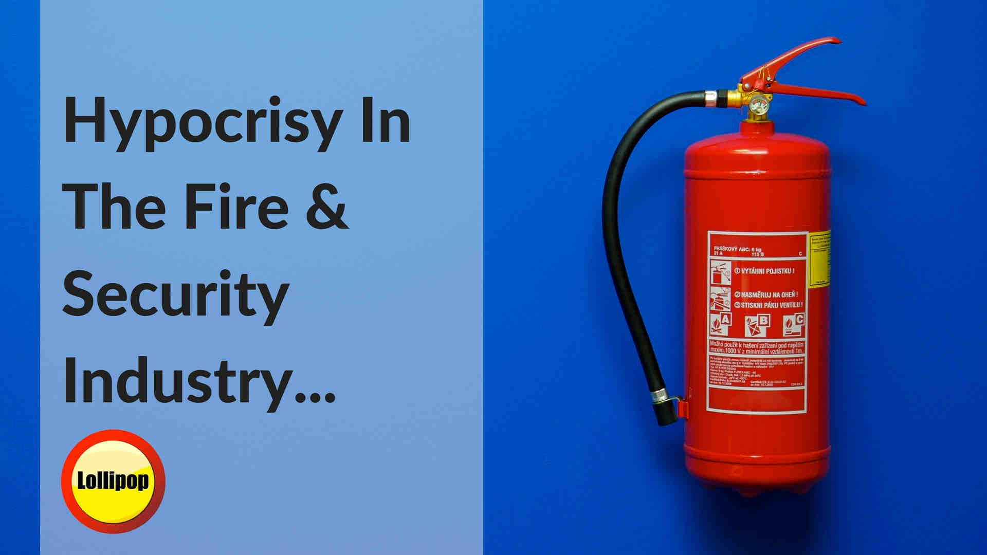 Hypocrisy in the Fire & Security Industry