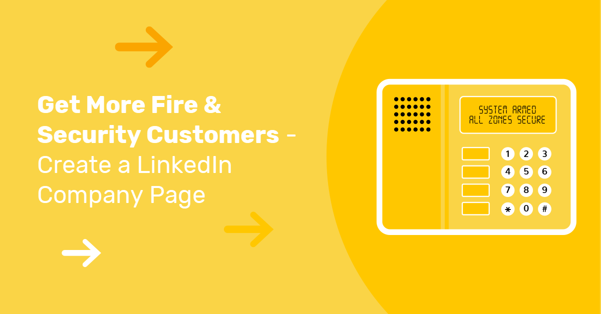 Get More Fire & Security Customers – Create a LinkedIn Company Page