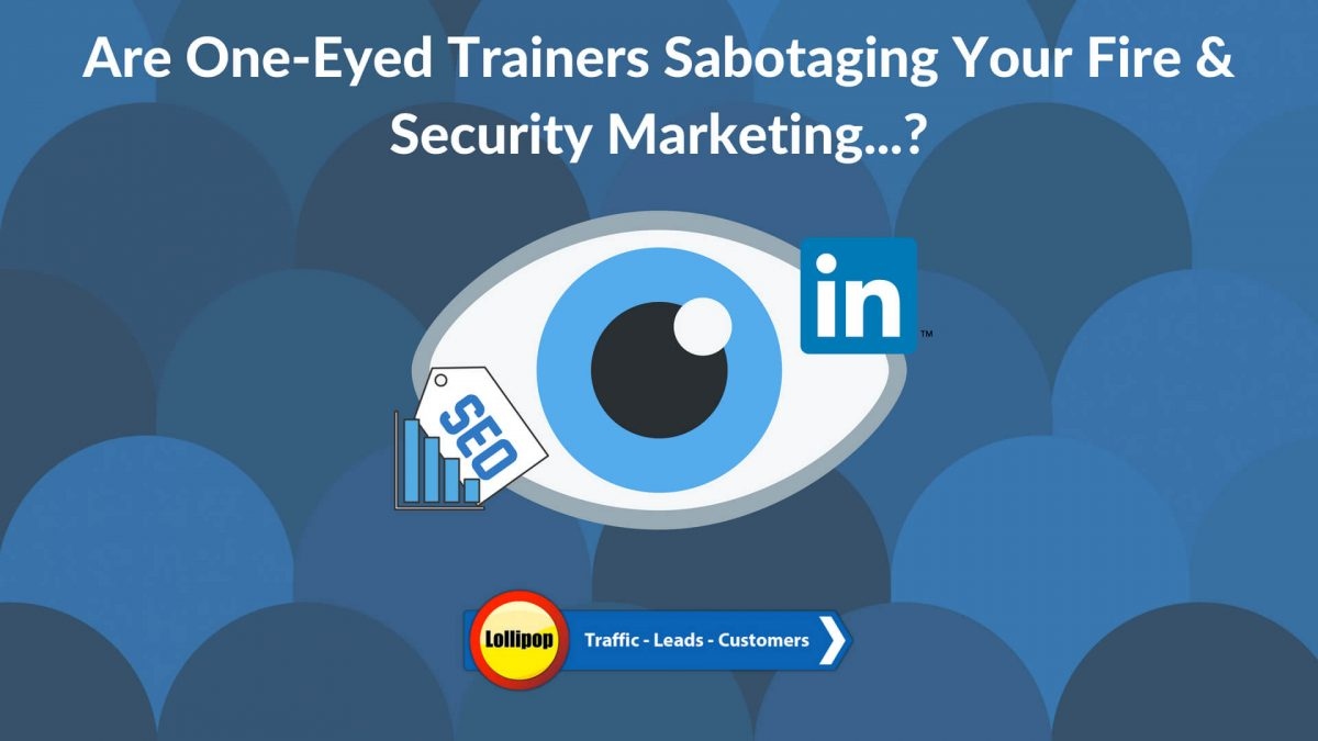 Are One-Eyed Trainers Sabotaging Your Fire & Security Marketing…?