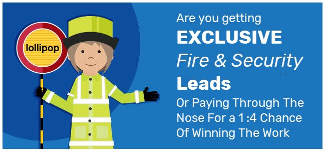 Are You Getting Exclusive Fire & Security Leads Or Paying Through The Nose For a 1:4 Chance Of Winning The Work?