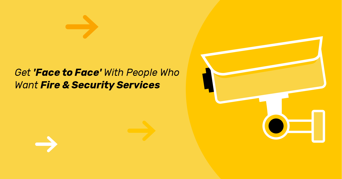 Get 'Face To Face' With People Who Want Fire & Security Services