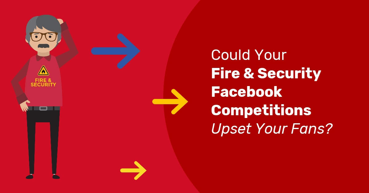 Could Your Fire & Security Facebook Competitions Upset Your Fans?