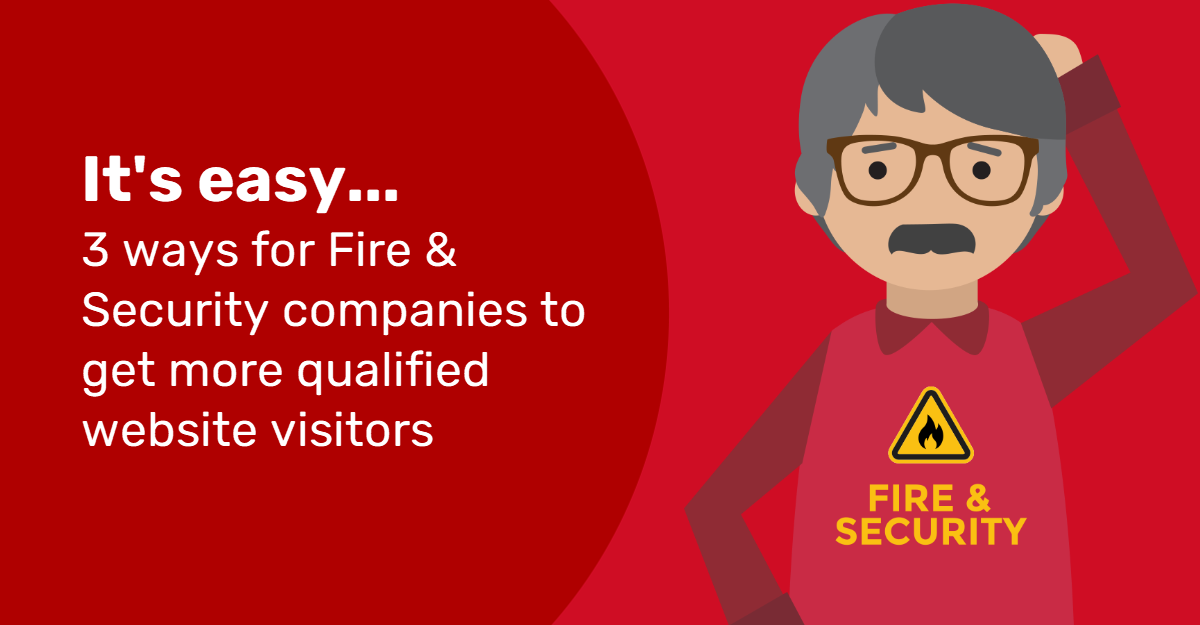 3 Easy Ways To Attract Qualified Visitors To Your Fire & Security Website