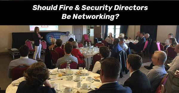 Should Fire & Security Directors Be Networking?