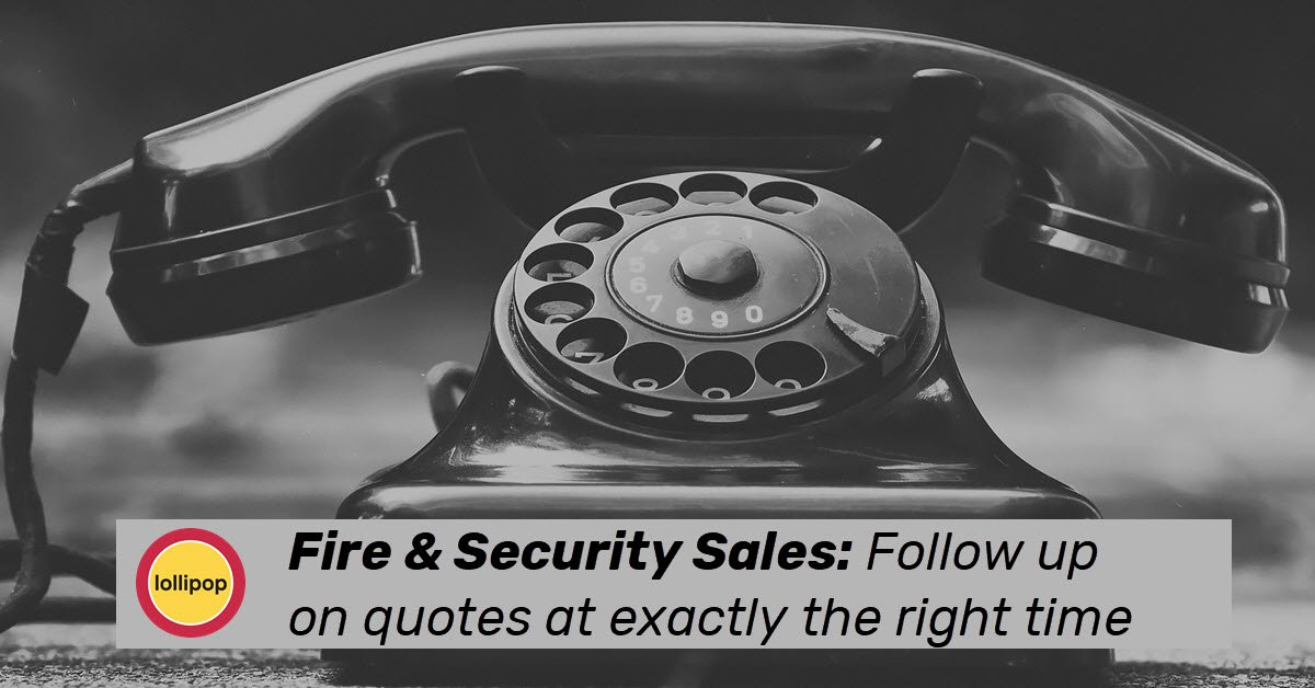 How Fire and Security Companies Can Follow Up On Quotes At The Right Time