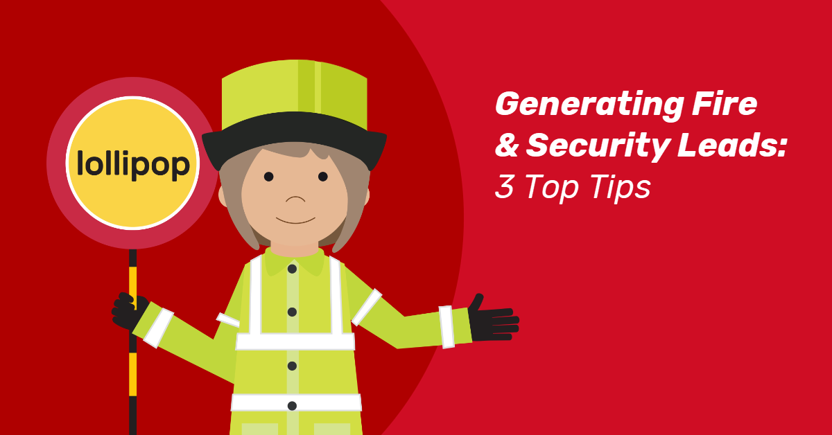 Generating Fire & Security sales leads – without these 3 things your website will fail!
