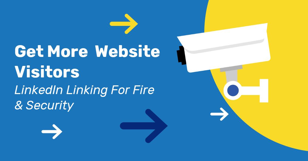 get-more-website-visitors-linkedin-linking-fire-security