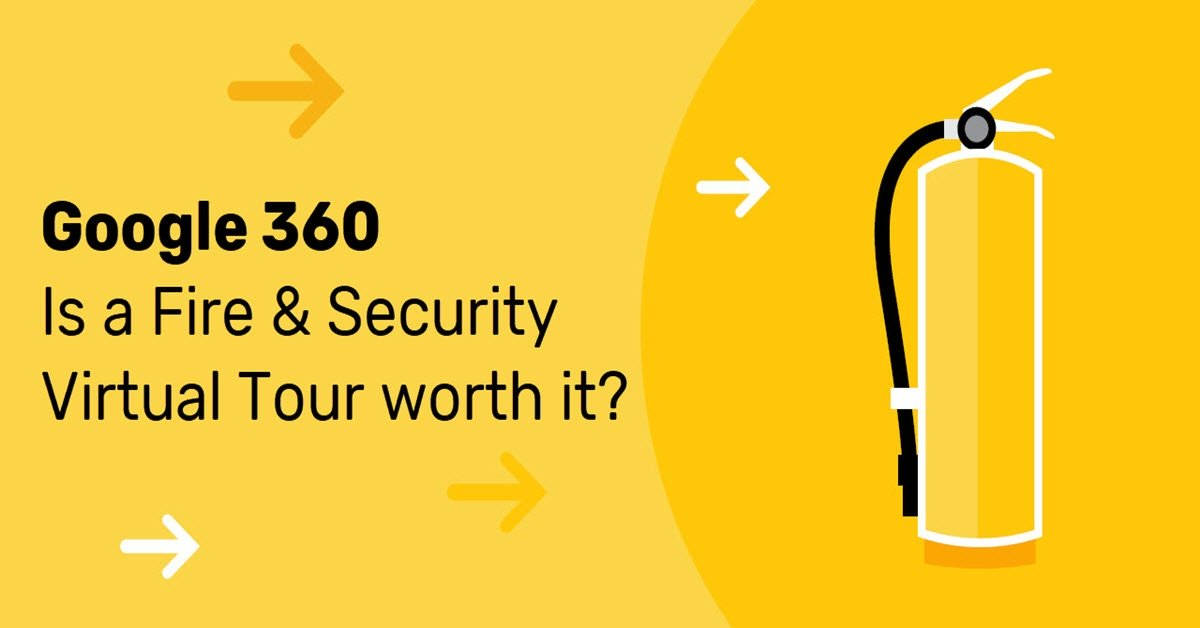 Google 360 Virtual Tour – Should Your Fire & Security Business Invest?