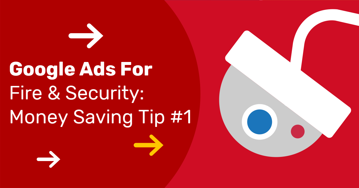 Google Ads For Fire & Security: Save Money With Keyword Match Types