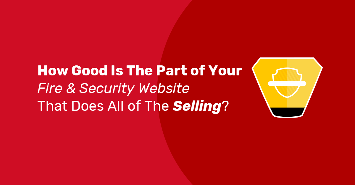 How Good Is The Part of Your Fire & Security Website That Does All of The Selling?