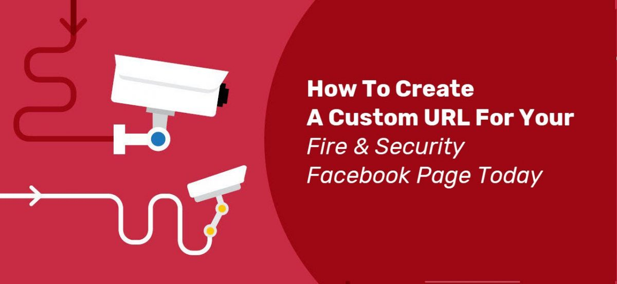How To Create A Custom URL For Your Fire & Security Facebook Page Today
