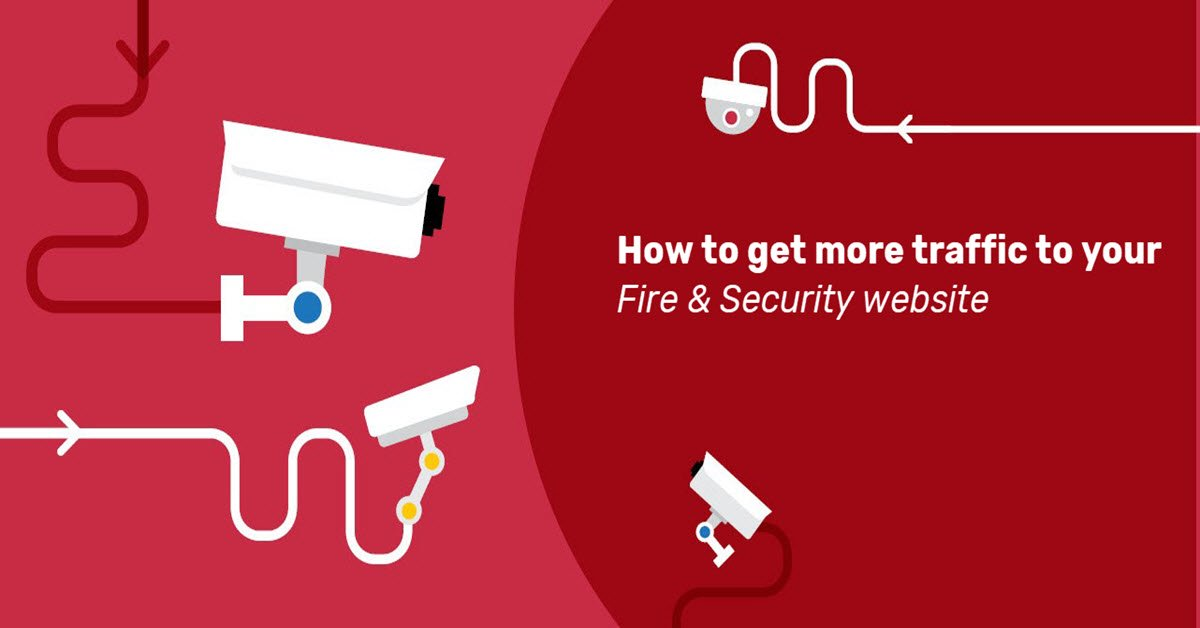 how-to-get-more-fire-security-website-traffic