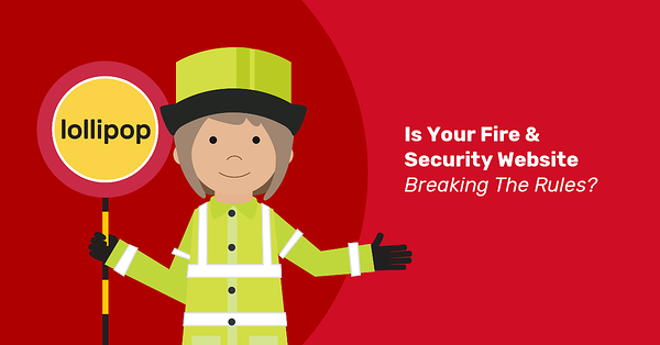 Is Your Fire & Security Website Breaking The Rules?