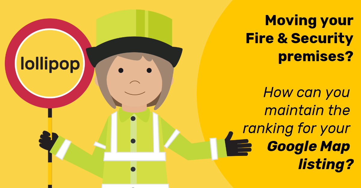 Moving your Fire & Security premises? How can you maintain the ranking for your Google map listing?