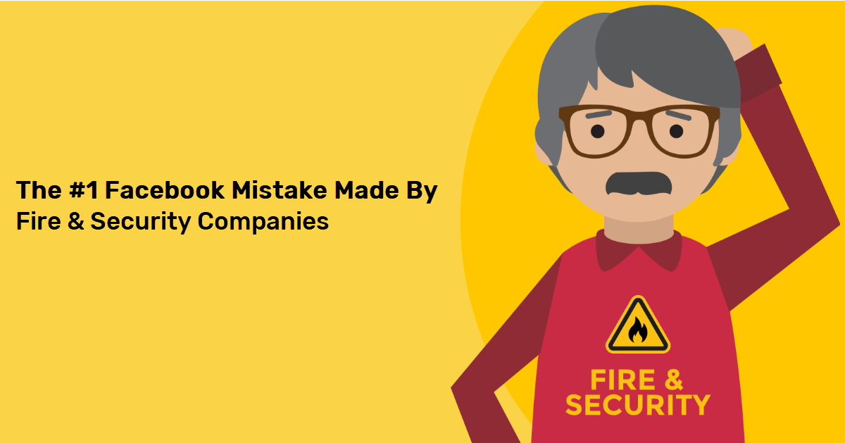 The #1 Mistake Fire & Security Companies Make on Facebook
