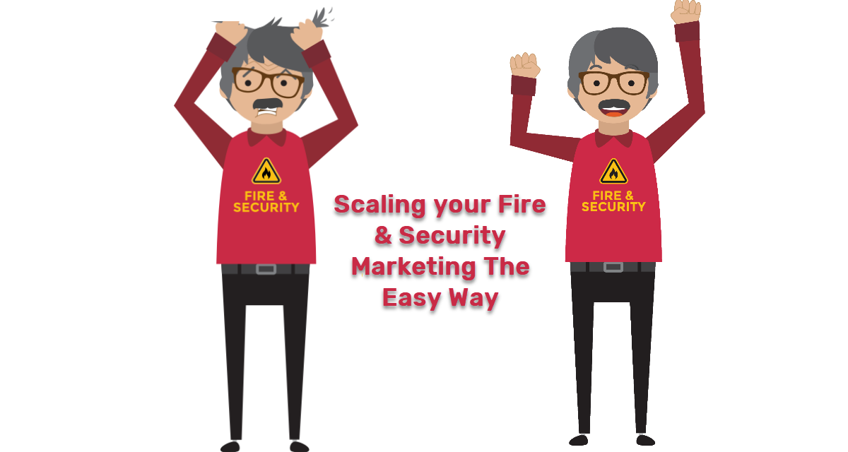 Scaling Your Fire & Security Marketing The Easy Way