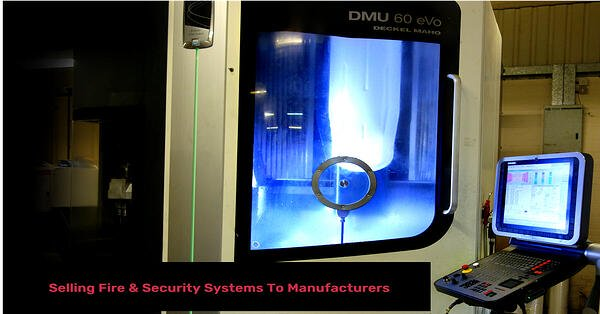 Selling Fire and Security Systems to Manufacturers
