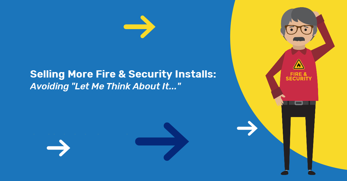 Sell More Fire & Security Installs: Avoiding 'Let Me Think About It'
