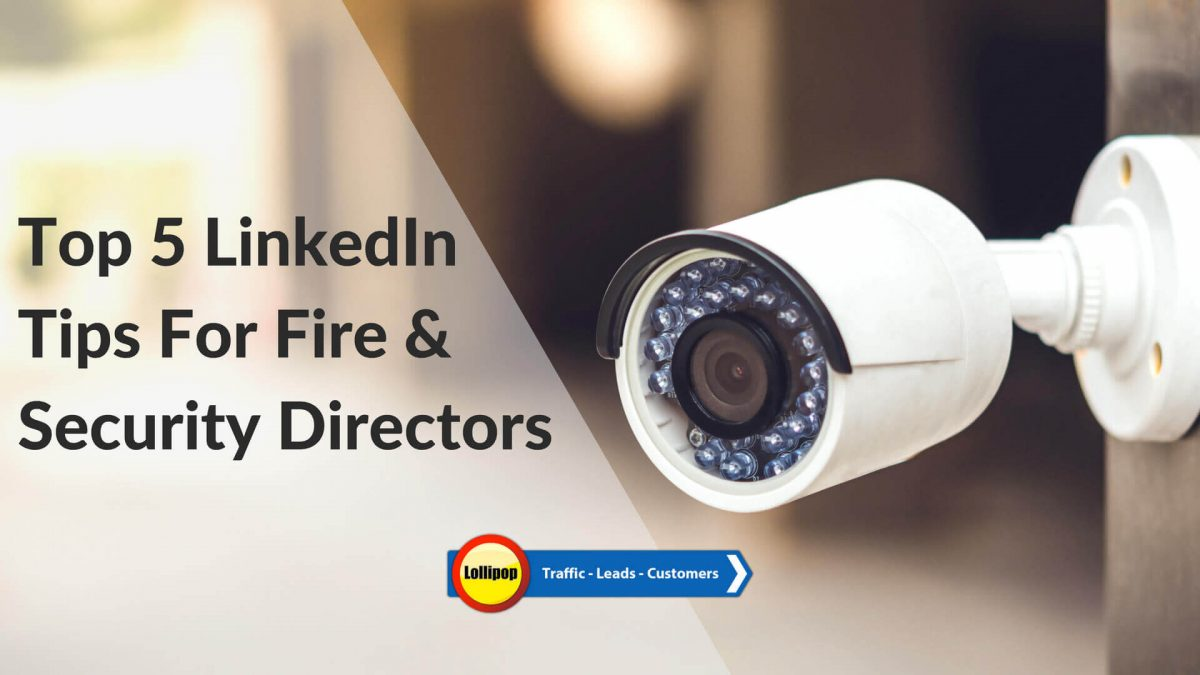 Top 5 LinkedIn Tips For Fire & Security Directors