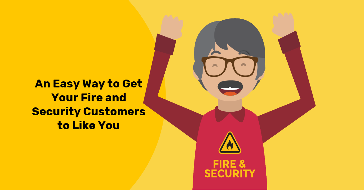 An Easy Way to Get Your Fire and Security Customers to Like You