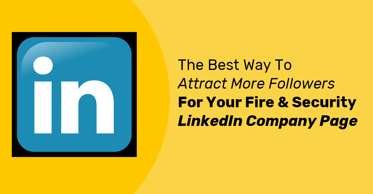The Best Way To Attract More Followers For Your Fire & Security LinkedIn Company Page